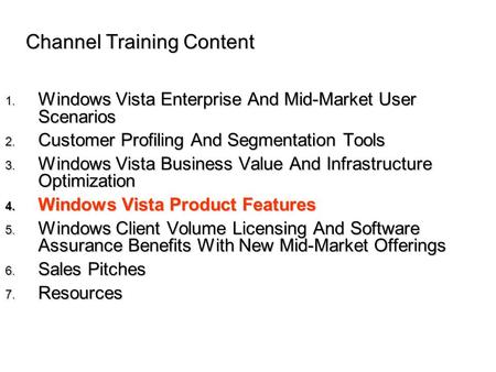 Channel Training Content 1. Windows Vista Enterprise And Mid-Market User Scenarios 2. Customer Profiling And Segmentation Tools 3. Windows Vista Business.