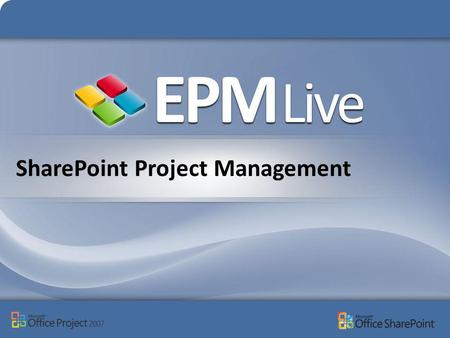 SharePoint Project Management. EPM Live provides Microsoft-Base Project Management solutions that allow individuals, teams, workgroups, and organizations.