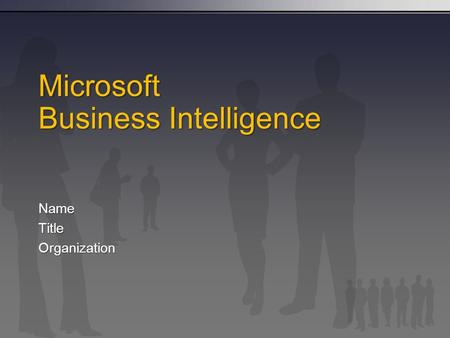 Microsoft Business Intelligence NameTitleOrganization.
