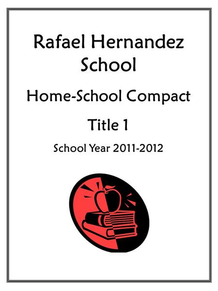 Rafael Hernandez School Home-School Compact Title 1 School Year 2011-2012.