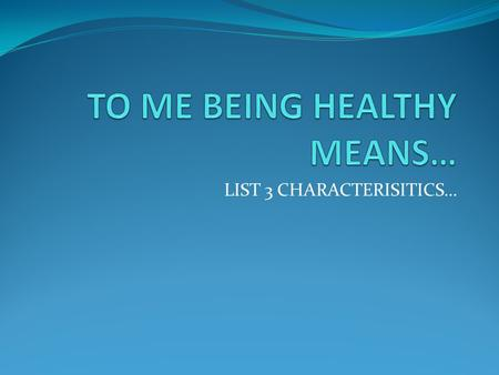 LIST 3 CHARACTERISITICS…. Chapter 1 The Health Continuum A persons health IS always at a constant change Your health is like a point along a continuum.