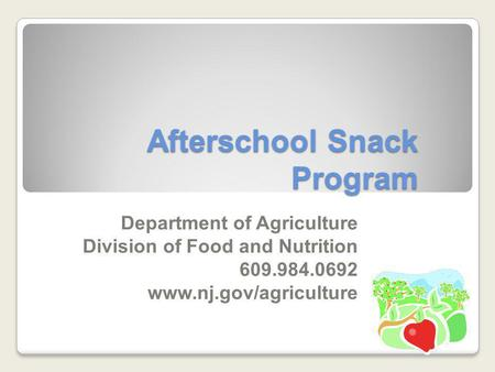 Afterschool Snack Program Afterschool Snack Program Department of Agriculture Division of Food and Nutrition 609.984.0692 www.nj.gov/agriculture.