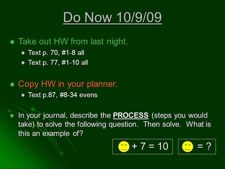 Do Now 10/9/09 Take out HW from last night. Take out HW from last night. Text p. 70, #1-8 all Text p. 70, #1-8 all Text p. 77, #1-10 all Text p. 77, #1-10.