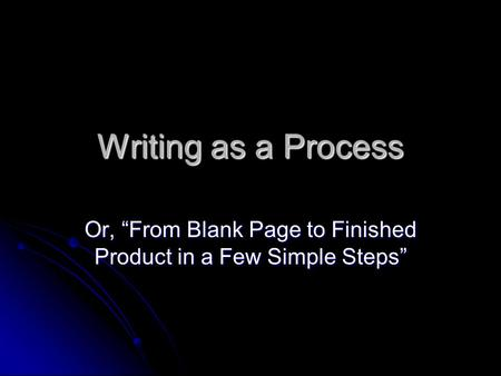 "Or, ""From Blank Page to Finished Product in a Few Simple Steps"""