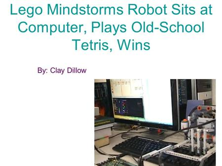 Lego Mindstorms Robot Sits at Computer, Plays Old-School Tetris, Wins By: Clay Dillow.