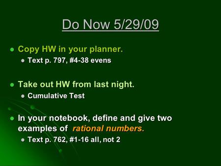 Do Now 5/29/09 Copy HW in your planner. Copy HW in your planner. Text p. 797, #4-38 evens Text p. 797, #4-38 evens Take out HW from last night. Take out.