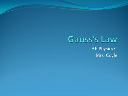 Gauss's Law AP Physics C Mrs. Coyle.