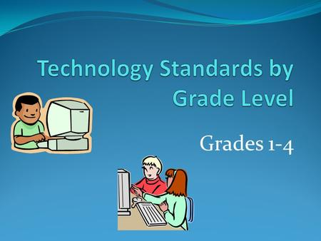Grades 1-4. K-4 Standards: A1,2,9 – Grade 1 Vocabulary Identify basic computer parts: computer, monitor, keyboard, mouse Uses proper vocabulary for on-screen.