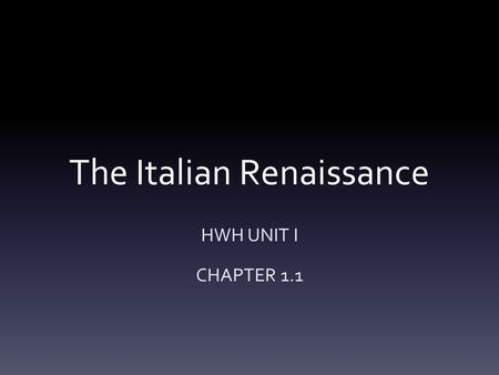 The Italian Renaissance HWH UNIT I CHAPTER 1.1. How does this painting define the Renaissance?