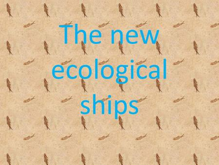 The new ecological ships. Needs saving on fuel and emissions The idea? Exploiting the sun and the wind.