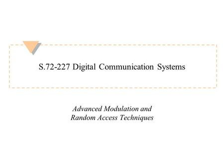 1 S.72-227 Digital Communication Systems Advanced Modulation and Random Access Techniques.