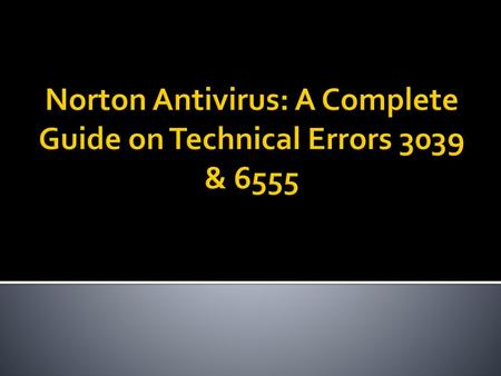 Norton Antivirus: A Complete Guide on Technical Errors 3039 & 6555