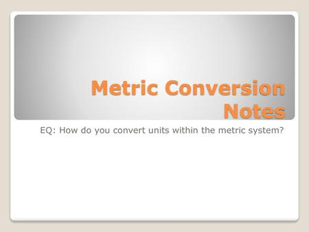 Metric Conversion Notes
