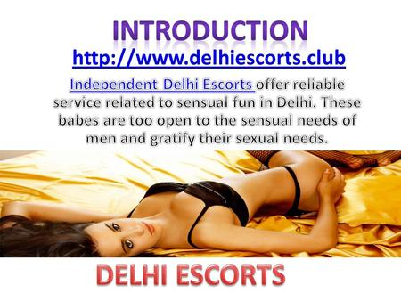 Fantastic Delhi Escorts to offer fun  There are fantastic babes who are exquisite in offering the fine facility to me.  Delhi Call Girls dedicate themselves.