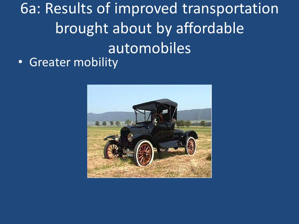 6a results of improved transportation brought about by affordable automobiles greater mobility ppt video online download 6a results of improved transportation