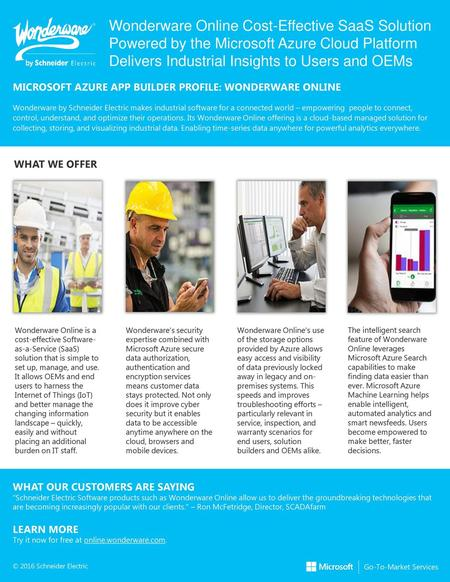 Wonderware Online Cost-Effective SaaS Solution Powered by the Microsoft Azure Cloud Platform Delivers Industrial Insights to Users and OEMs MICROSOFT AZURE.