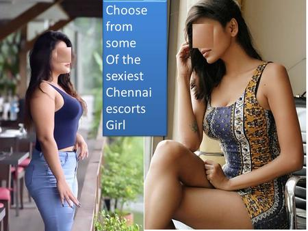 Choose from some Of the sexiest Chennai escorts Girl Choose from some Of the sexiest Chennai escorts Girl.