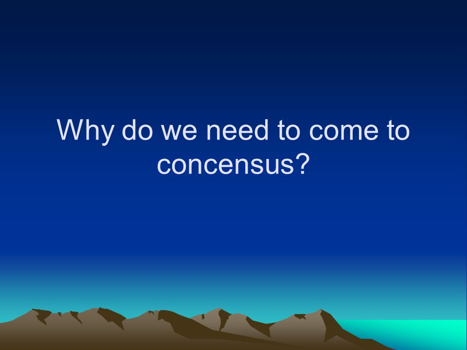 Why Do We Need To Come To Concensus Consensus Is Built Around A Common Mission Why Our School Exists A Common Vision What Our School Will Look Ppt Download An opinion or position reached by a group as a whole: concensus consensus is built around