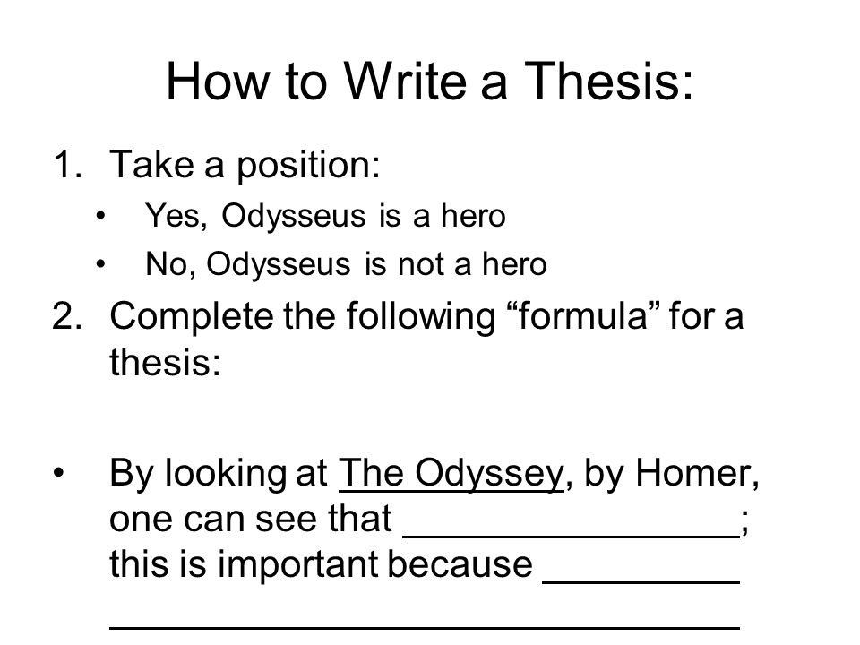 How To Write A Thesis 1 Take A Position Yes Odysseus Is A Hero No Odysseus Is Not A Hero 2 Complete The Following Formula For A Thesis By Looking Ppt Download
