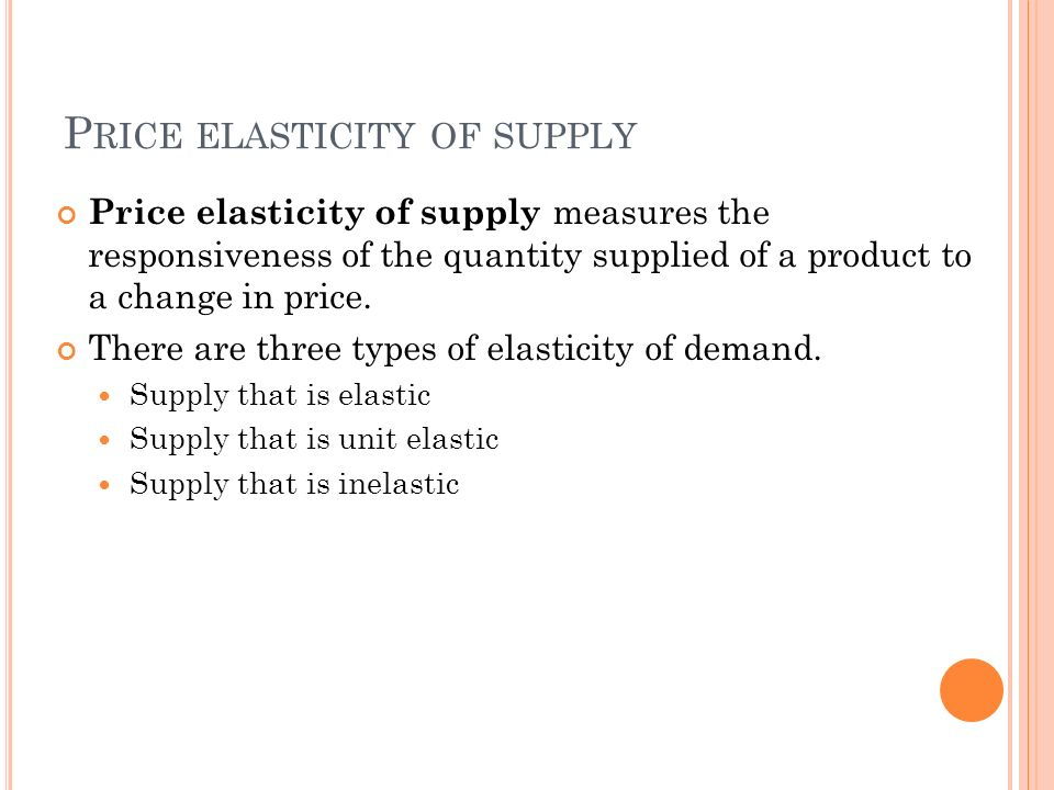 P Rice Elasticity Of Supply Price Elasticity Of Supply Measures The Responsiveness Of The Quantity Supplied Of A Product To A Change In Price There Are Ppt Download