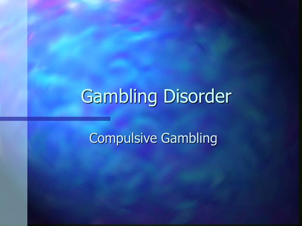 Compulsive Disorder Gambling
