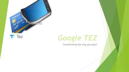 Google payment app 'Tez' : - ppt download