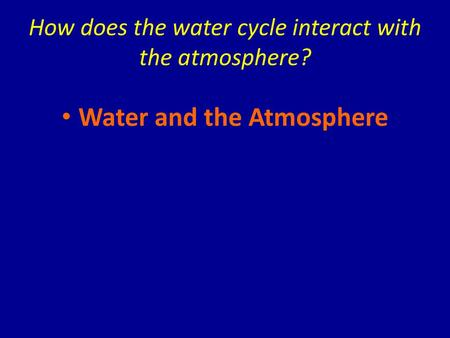 How does the water cycle interact with the atmosphere?