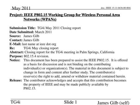 2018/9/14 2018/9/14 Project: IEEE P802.15 Working Group for Wireless Personal Area Networks (WPANs) Submission Title: TG4i May 2011 Closing report Date.