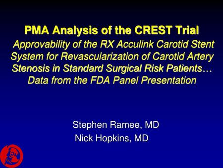 PMA Analysis of the CREST Trial Approvability of the RX Acculink Carotid Stent System for Revascularization of Carotid Artery Stenosis in Standard Surgical.