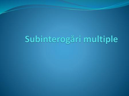 Subinterogări multiple