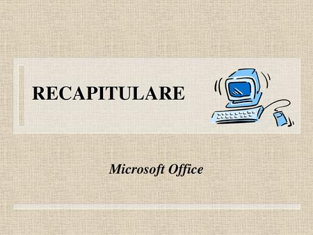 RECAPITULARE Microsoft Office.