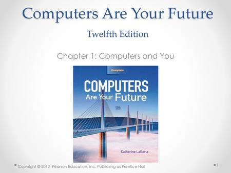Computers Are Your Future Twelfth Edition Chapter 1