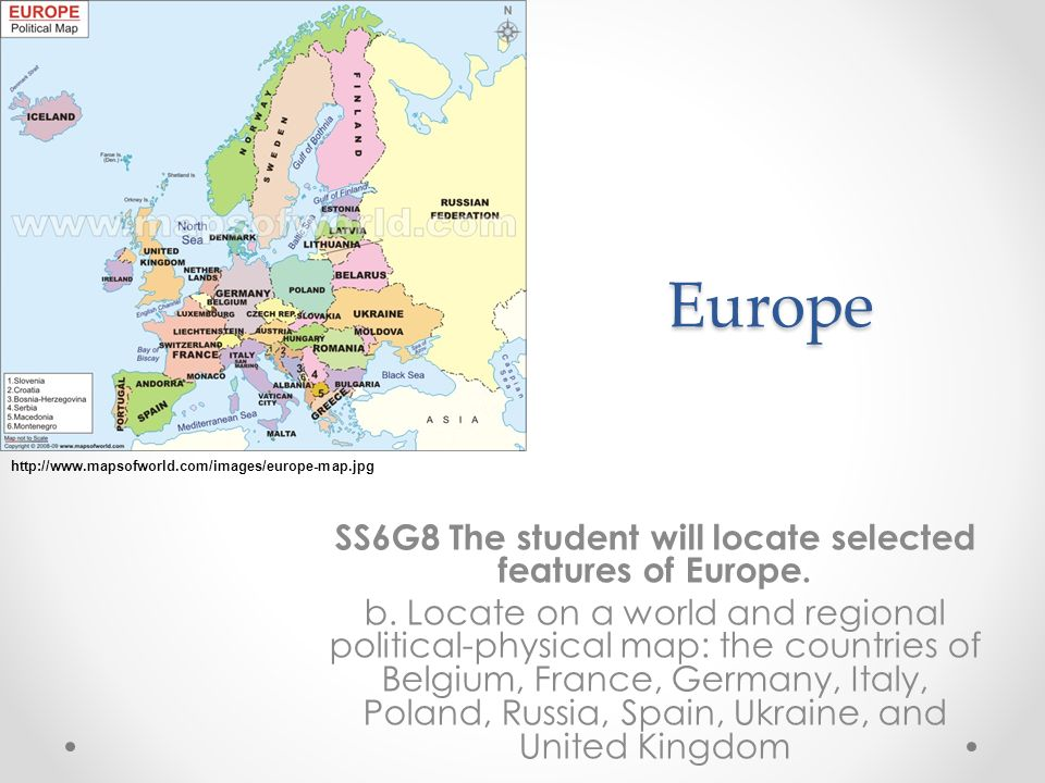 Europe Ss6g8 The Student Will Locate Selected Features Of Europe B Locate On A World And Regional Political Physical Map The Countries Of Belgium France Ppt Download