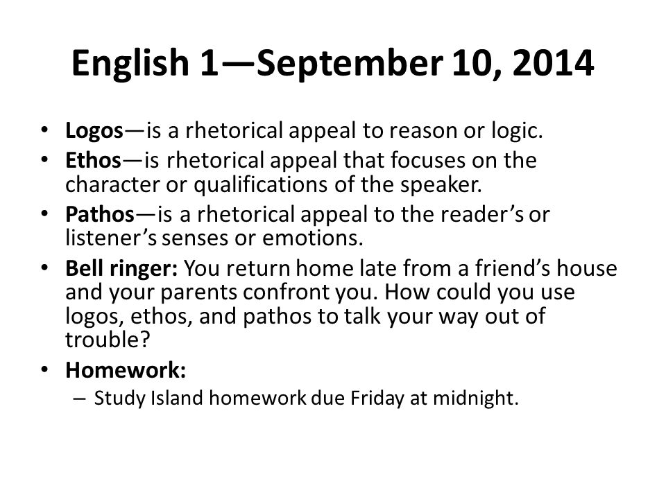 English 1 September 10 2014 Logos Is A Rhetorical Appeal To Reason Or Logic Ethos Is Rhetorical Appeal That Focuses On The Character Or Qualifications Ppt Download