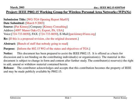 March, 2003 Project: IEEE P802.15 Working Group for Wireless Personal Area Networks (WPANs) Submission Title: [WG-TG4 Opening Report Mar03] Date Submitted: