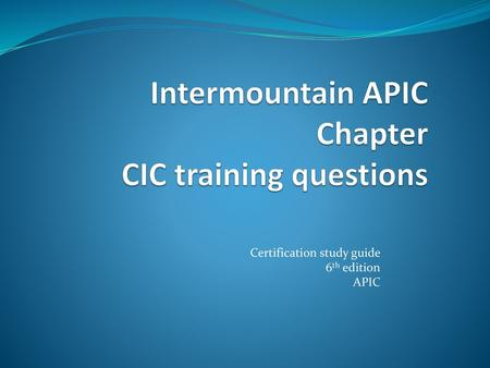 Intermountain APIC Chapter CIC Training Questions Ppt Download