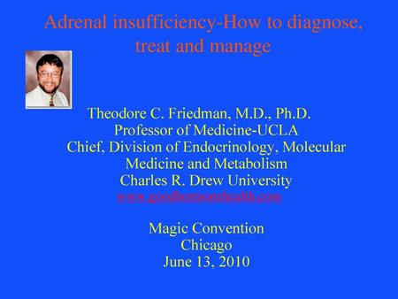 Adrenal insufficiency-How to diagnose, treat and manage Theodore C