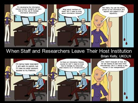 When Staff and Researchers Leave Their Host Institution 1 Brian Kelly, UKOLN.