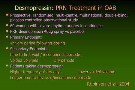 Desmopressin: PRN Treatment in OAB Prospective, randomised, multi-centre, multinational, double-blind, placebo controlled observational study Prospective,