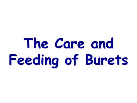 The Care and Feeding of Burets