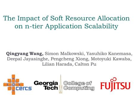 The Impact of Soft Resource Allocation on n-tier Application Scalability Qingyang Wang, Simon Malkowski, Yasuhiko Kanemasa, Deepal Jayasinghe, Pengcheng.