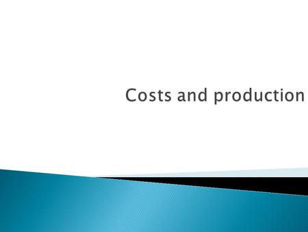  fixed costs – costs that do not vary with the level of output. Fixed costs are the same at all levels of output (even when output equals zero).  variable.