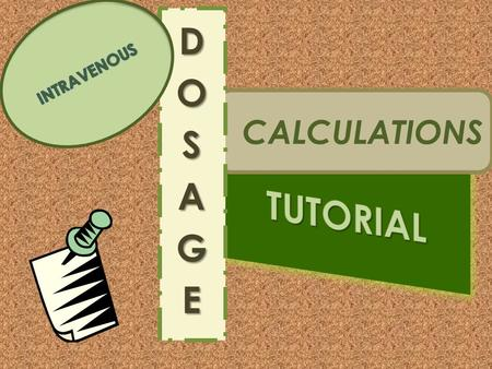 INTRAVENOUS DOSAGE CALCULATIONS TUTORIAL.