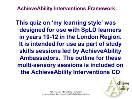 AchieveAbility Interventions Framework: Learning Styles Quiz compiled by Michelle Gammo-Felton AchieveAbility Interventions Framework This quiz on 'my.