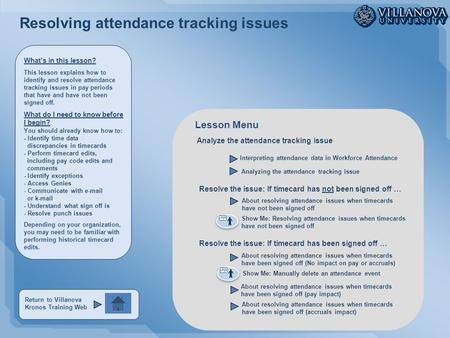 Resolving attendance tracking issues Analyze the attendance tracking issue Interpreting attendance data in Workforce Attendance About resolving attendance.