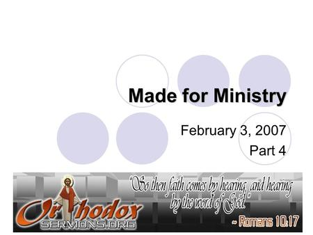 "Made for Ministry February 3, 2007 Part 4. ""For we are His workmanship, created in Christ Jesus for good works, which God prepared beforehand that we."
