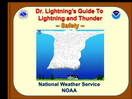 National Weather Service NOAA National Weather Service NOAA Dr. Lightning's Guide To Lightning and Thunder Dr. Lightning's Guide To Lightning and Thunder.