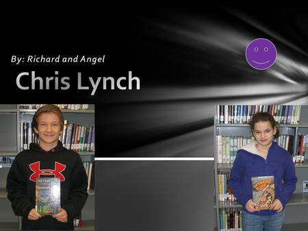 Chris Lynch By: Richard and Angel.