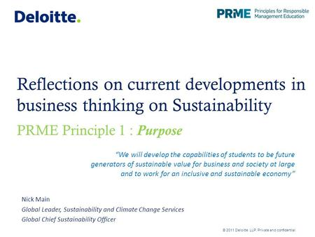 Reflections on current developments in business thinking on Sustainability PRME Principle 1 : Purpose Nick Main Global Leader, Sustainability and Climate.
