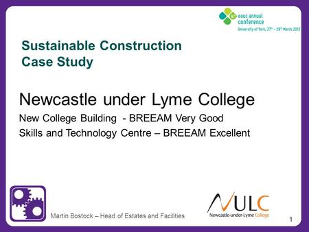 1 Newcastle under Lyme College New College Building - BREEAM Very Good Skills and Technology Centre – BREEAM Excellent Martin Bostock – Head of Estates.